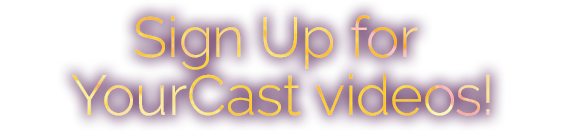Sign up for YourCast videos!